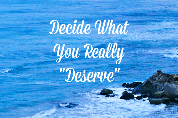 Decide What You Really Deserve – Tool #11