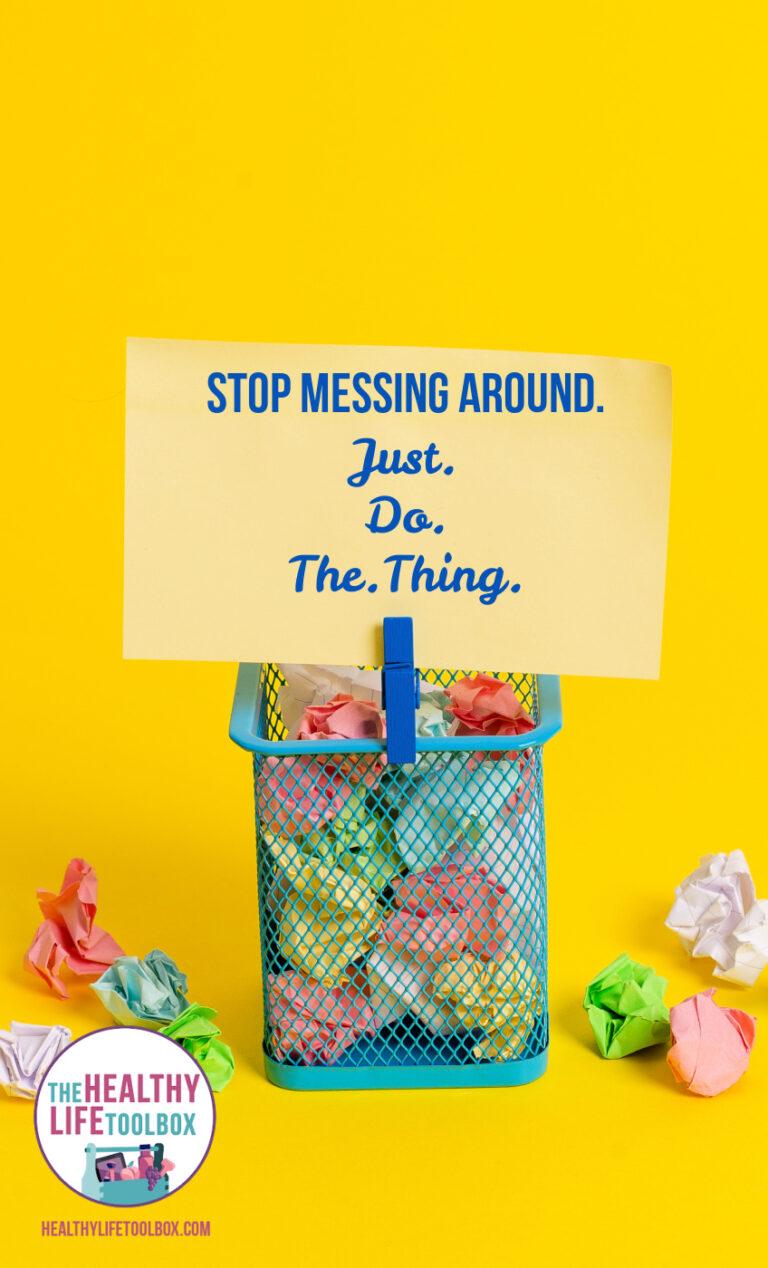 Stop Messing Around – Tool #10